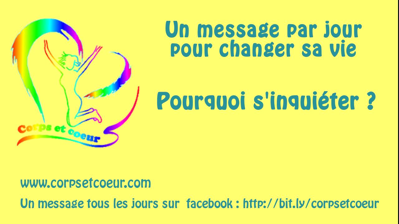 clip un message par jour site corpsetcoeur.com, pourquoi s'inquiéter